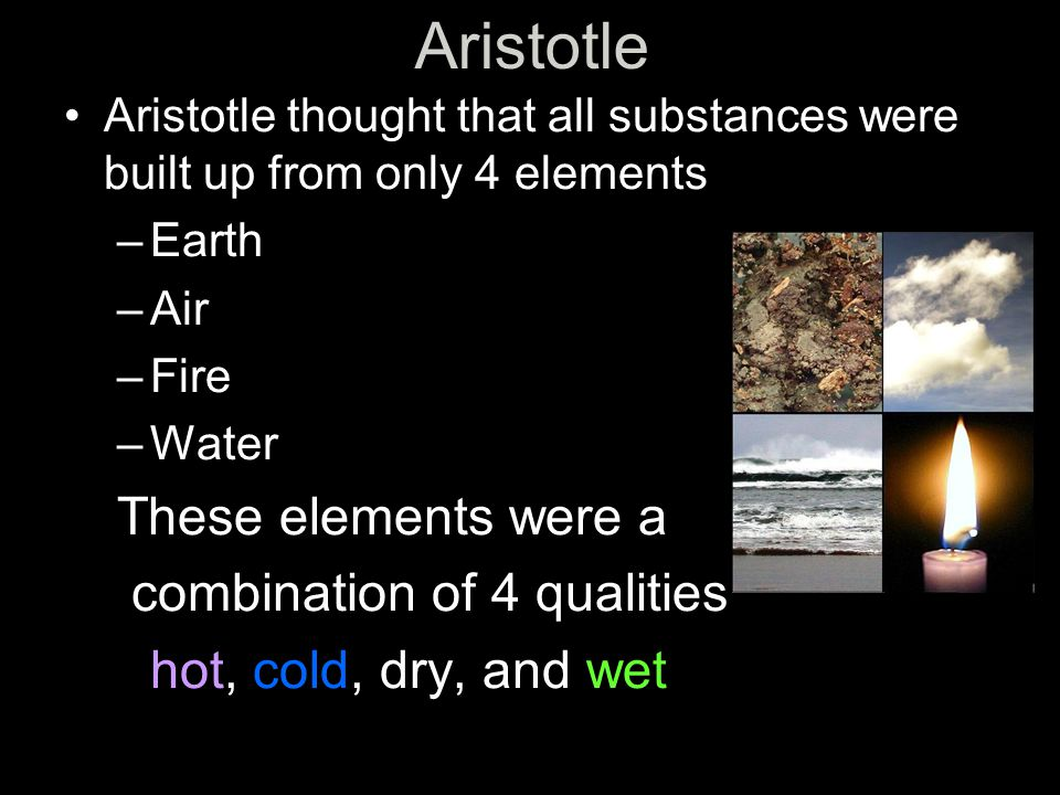 Aristotle These elements were a combination of 4 qualities