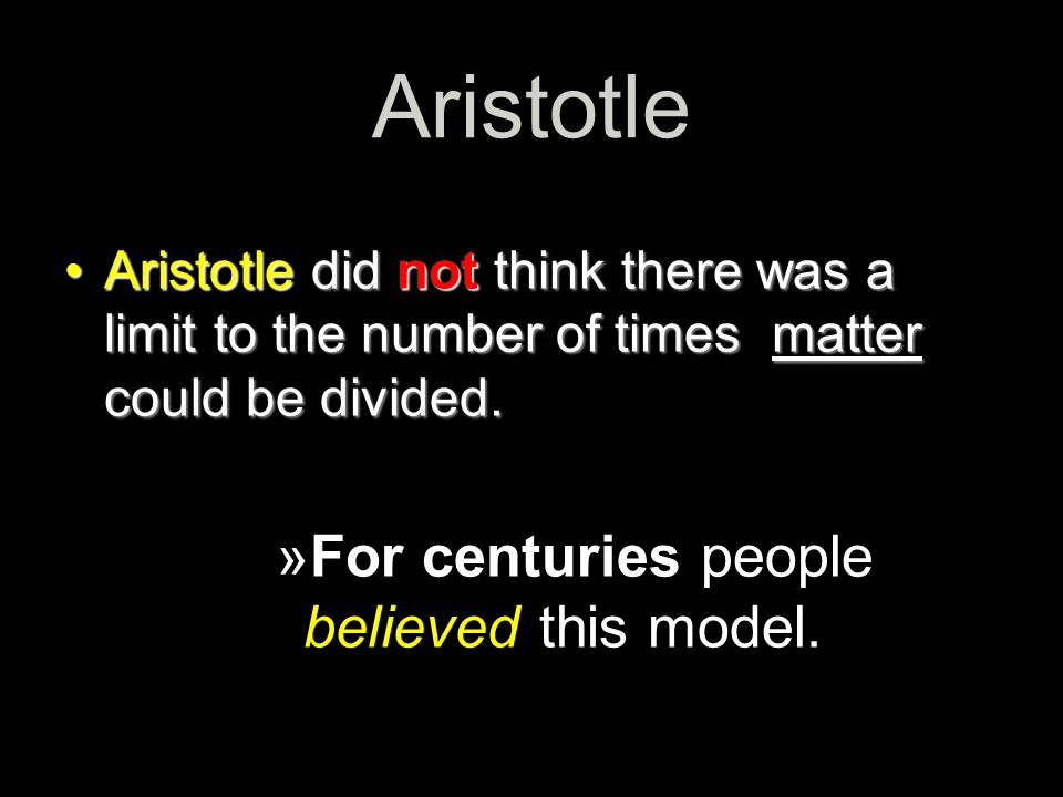 Aristotle For centuries people believed this model.