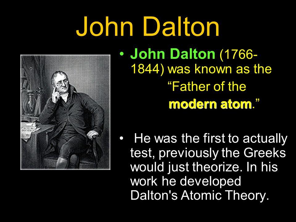 John Dalton John Dalton (1766-1844) was known as the Father of the