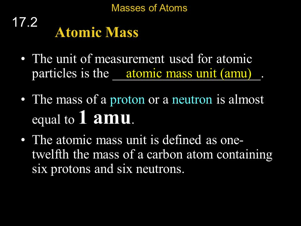 Masses of Atoms 17.2. Atomic Mass. The unit of measurement used for atomic particles is the ______________________.