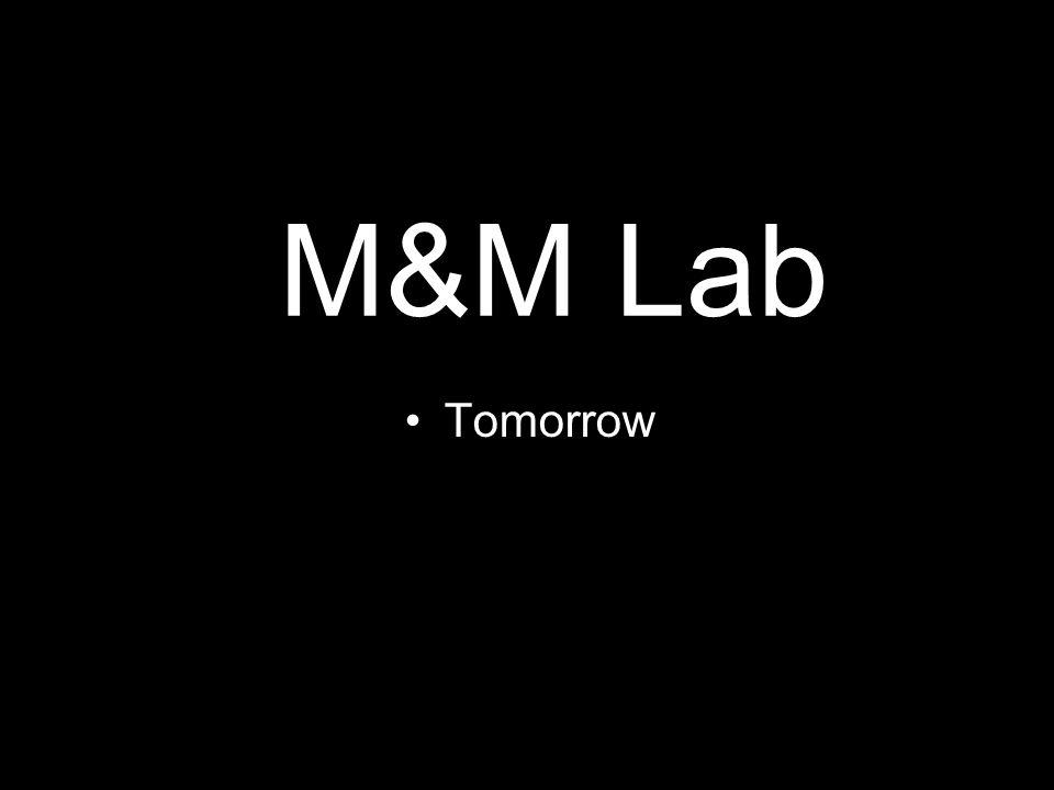 M&M Lab Tomorrow