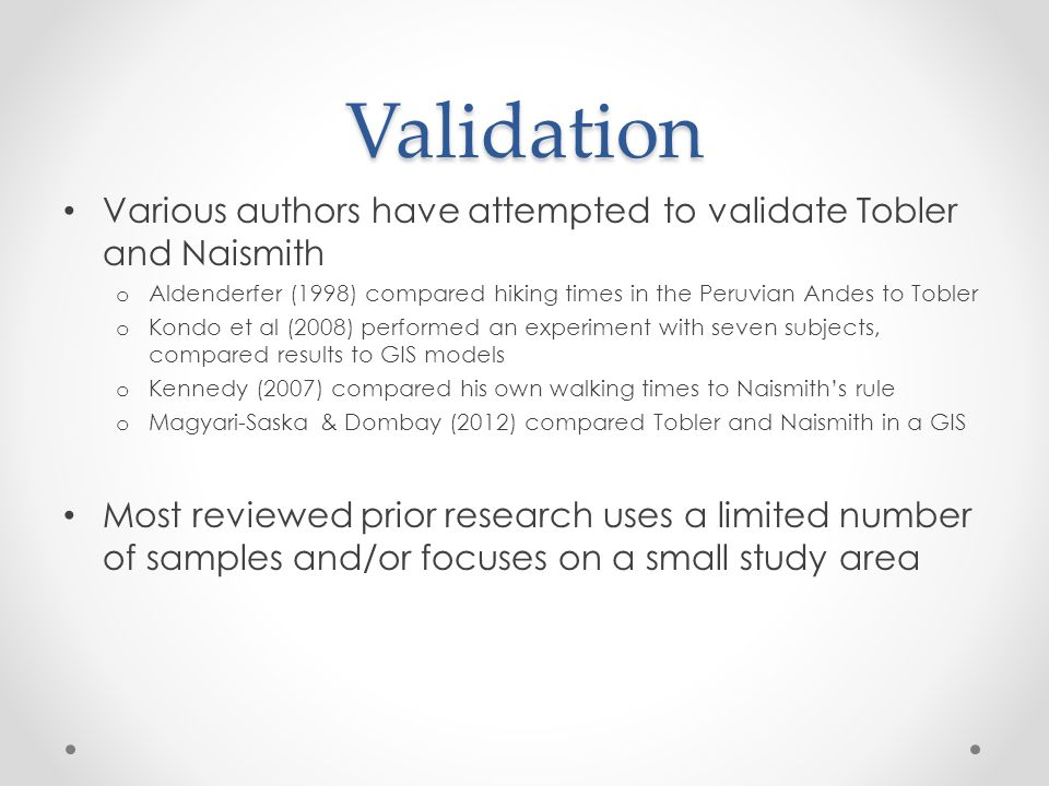 Validation Various authors have attempted to validate Tobler and Naismith. Aldenderfer (1998) compared hiking times in the Peruvian Andes to Tobler.