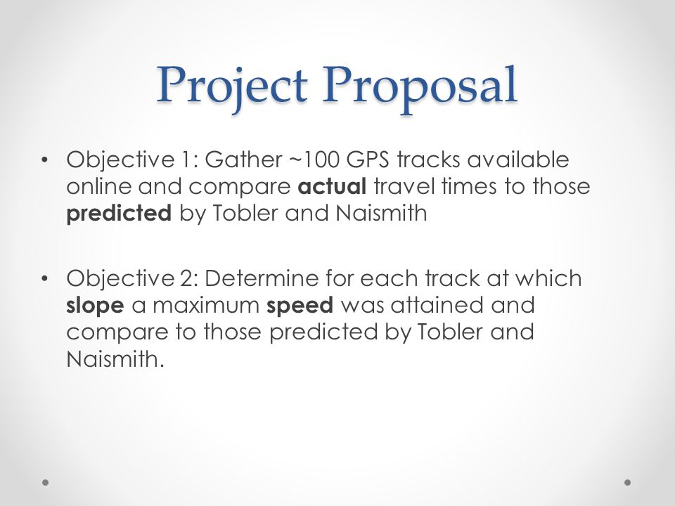 Project Proposal Objective 1: Gather ~100 GPS tracks available online and compare actual travel times to those predicted by Tobler and Naismith.