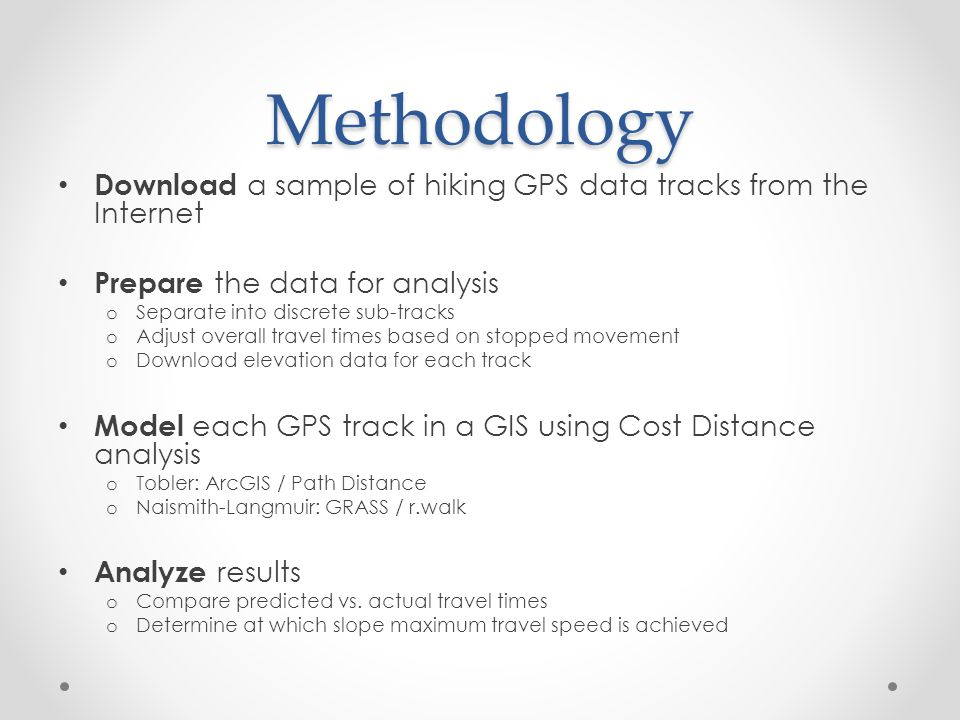Methodology Download a sample of hiking GPS data tracks from the Internet. Prepare the data for analysis.