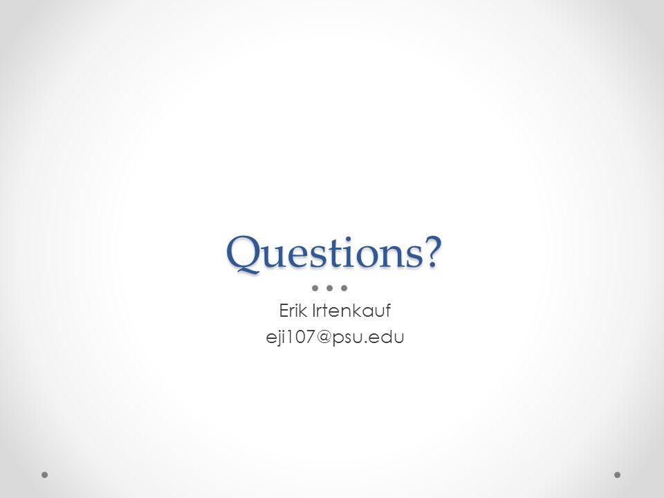 Questions Erik Irtenkauf eji107@psu.edu