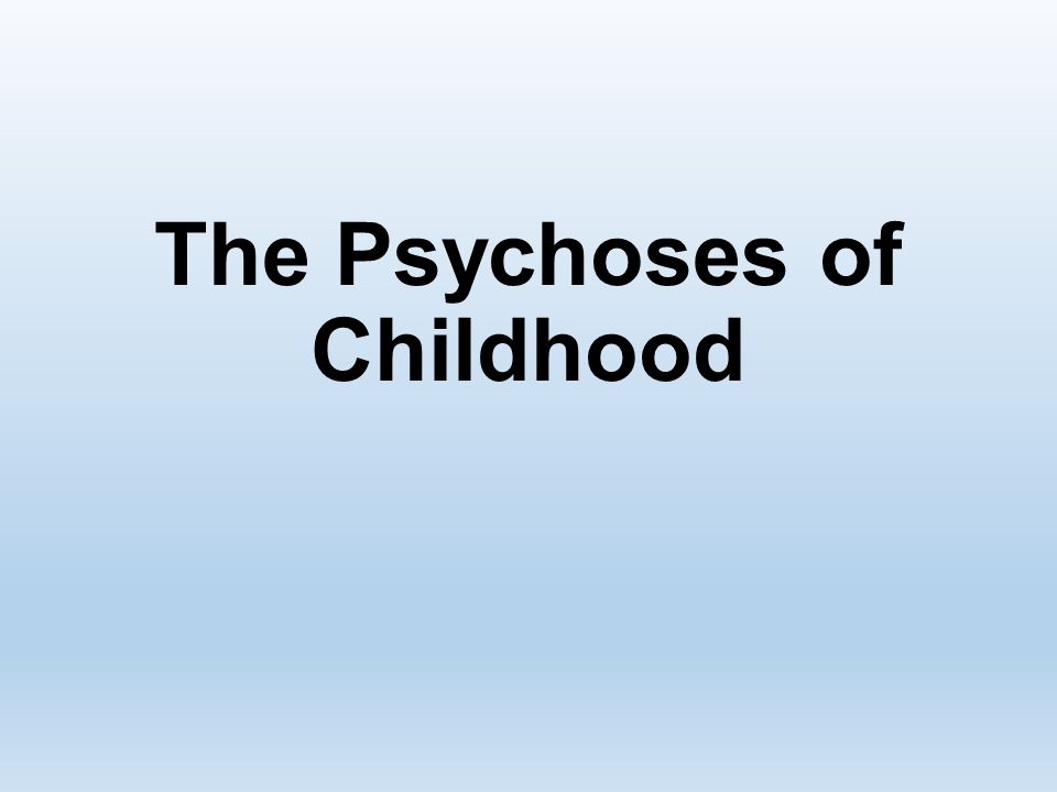 The Psychoses of Childhood