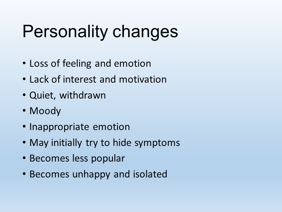 Personality changes Loss of feeling and emotion