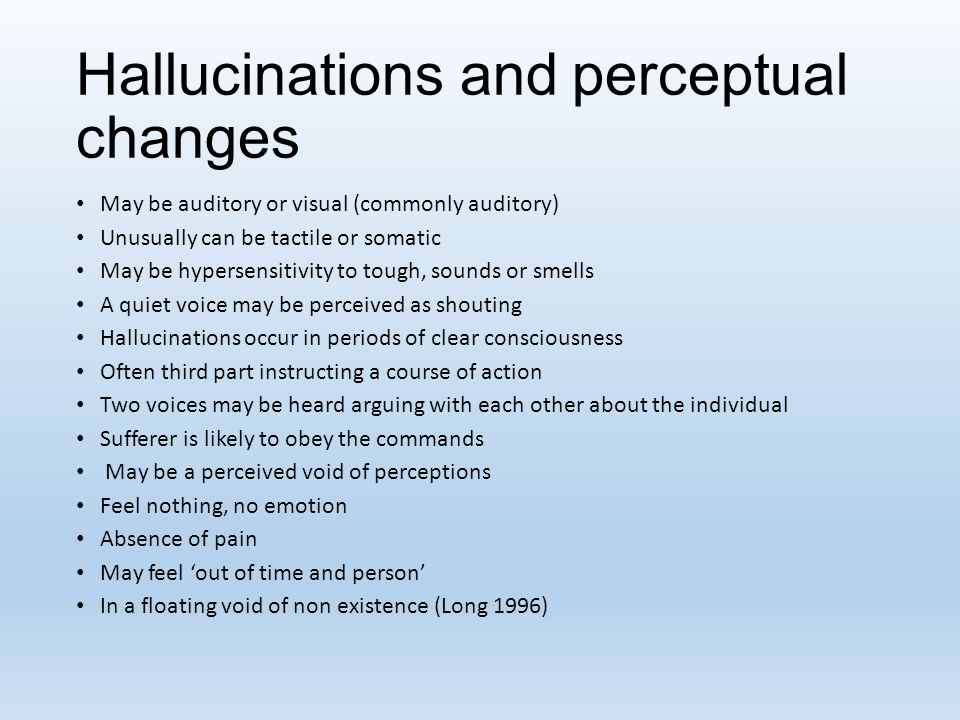 Hallucinations and perceptual changes