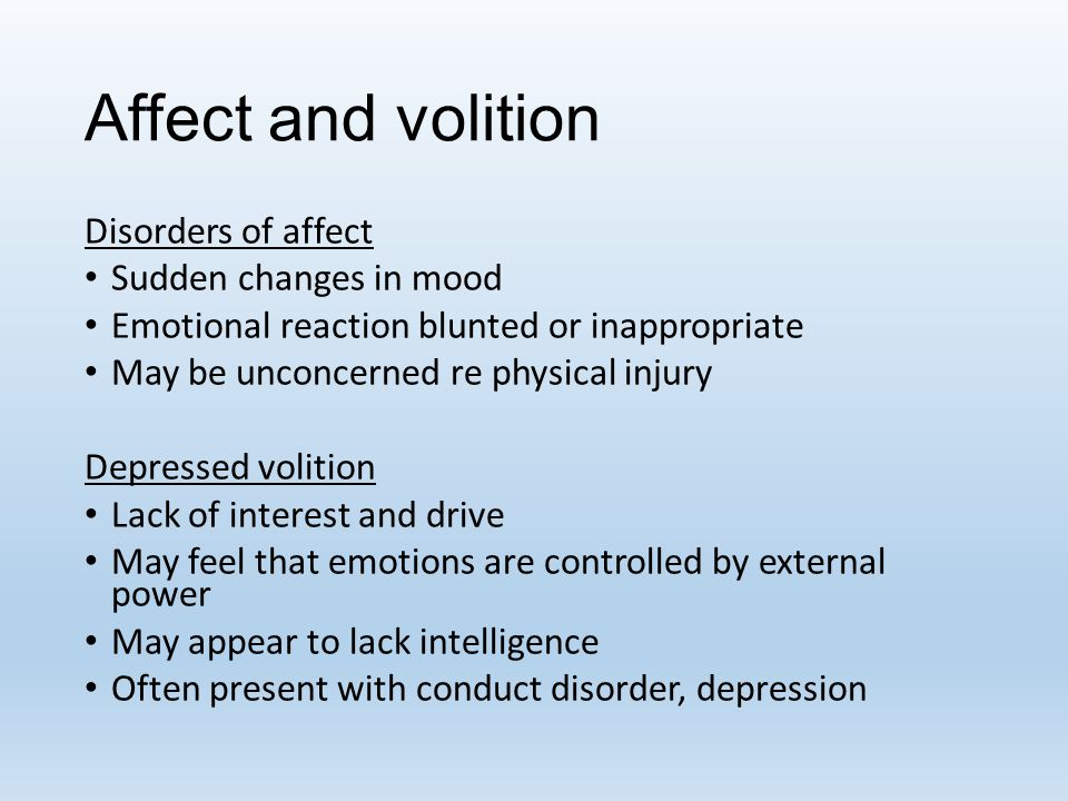 Affect and volition Disorders of affect Sudden changes in mood