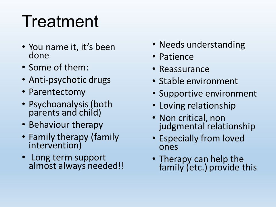 Treatment Needs understanding You name it, it's been done Patience