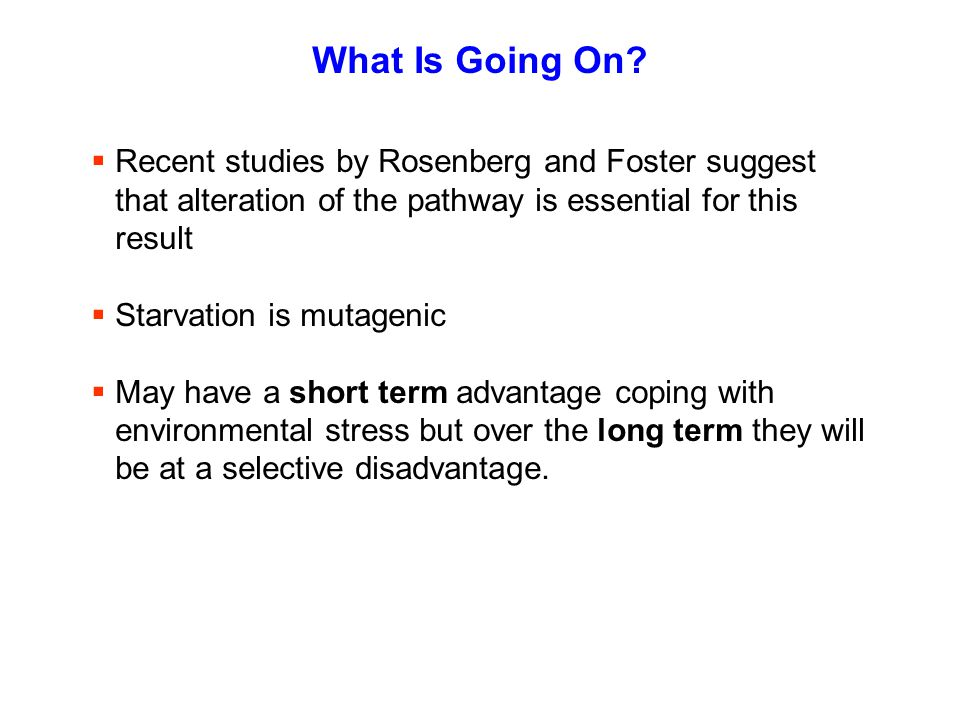 What Is Going On Recent studies by Rosenberg and Foster suggest that alteration of the pathway is essential for this result.