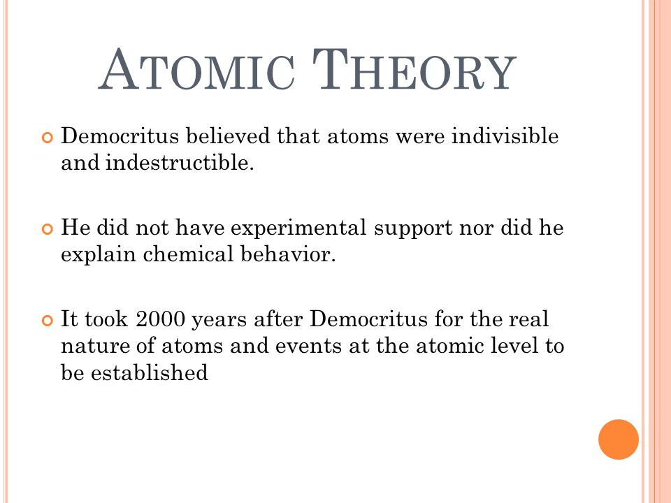 Atomic Theory Democritus believed that atoms were indivisible and indestructible.