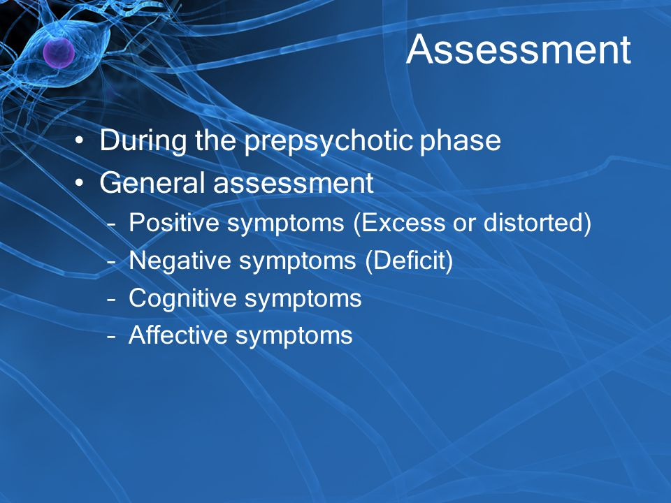 Assessment During the prepsychotic phase General assessment