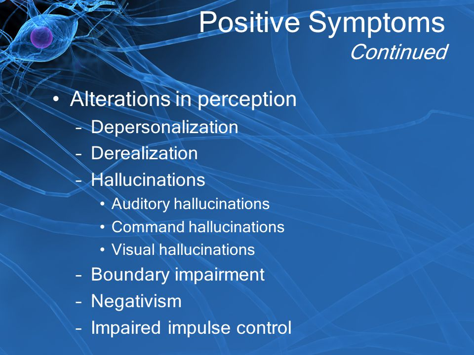 Positive Symptoms Continued