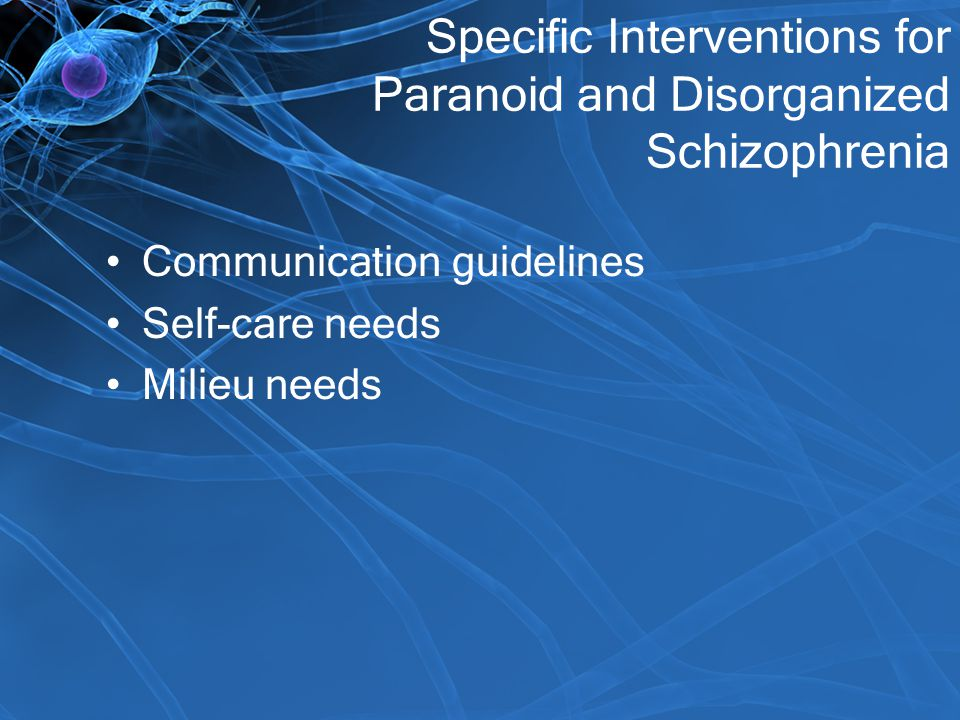 Specific Interventions for Paranoid and Disorganized Schizophrenia