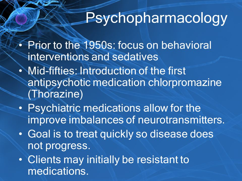 Psychopharmacology Prior to the 1950s: focus on behavioral interventions and sedatives.