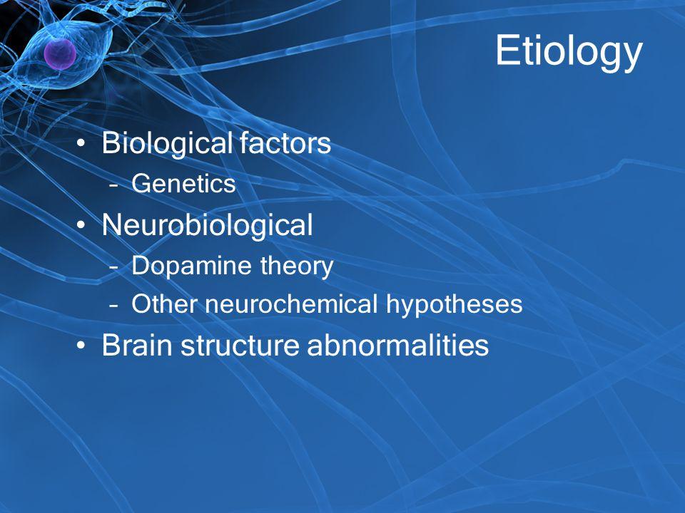 Etiology Biological factors Neurobiological