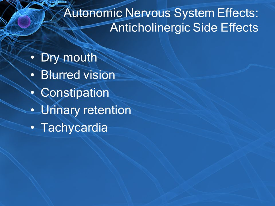 Autonomic Nervous System Effects: Anticholinergic Side Effects