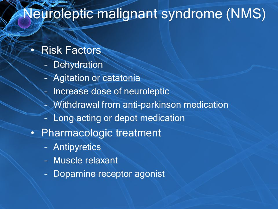 Neuroleptic malignant syndrome (NMS)