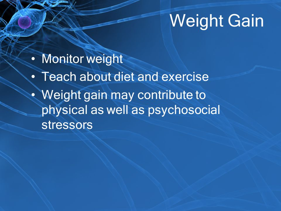 Weight Gain Monitor weight Teach about diet and exercise