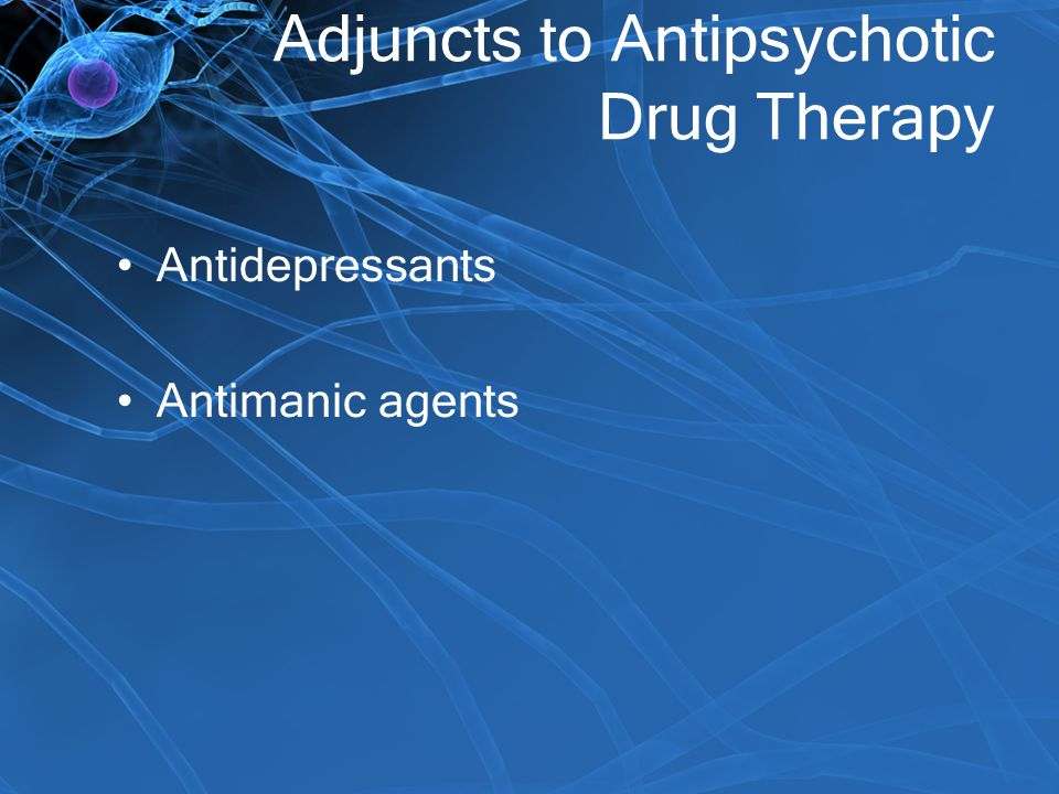 Adjuncts to Antipsychotic Drug Therapy