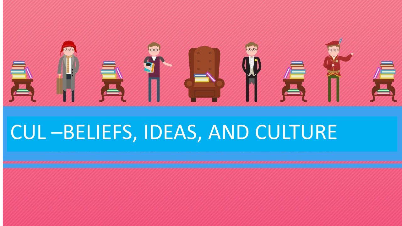 CUL –BELIEFS, IDEAS, AND CULTURE