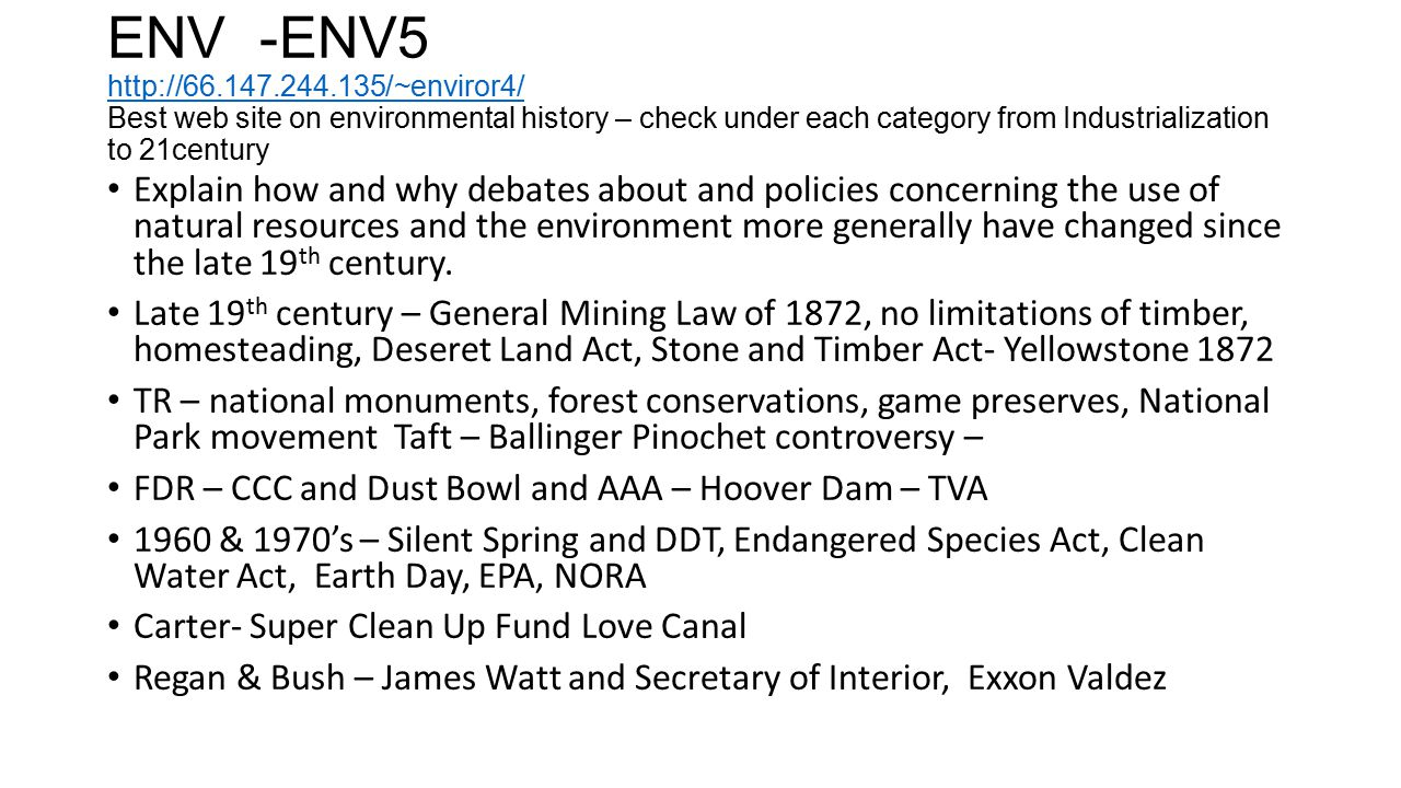ENV -ENV5 http://66.147.244.135/~enviror4/ Best web site on environmental history – check under each category from Industrialization to 21century