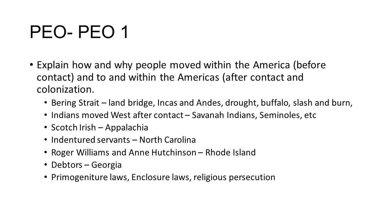 PEO- PEO 1 Explain how and why people moved within the America (before contact) and to and within the Americas (after contact and colonization.