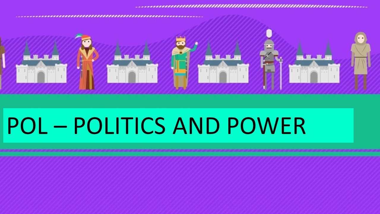 POL – POLITICS AND POWER