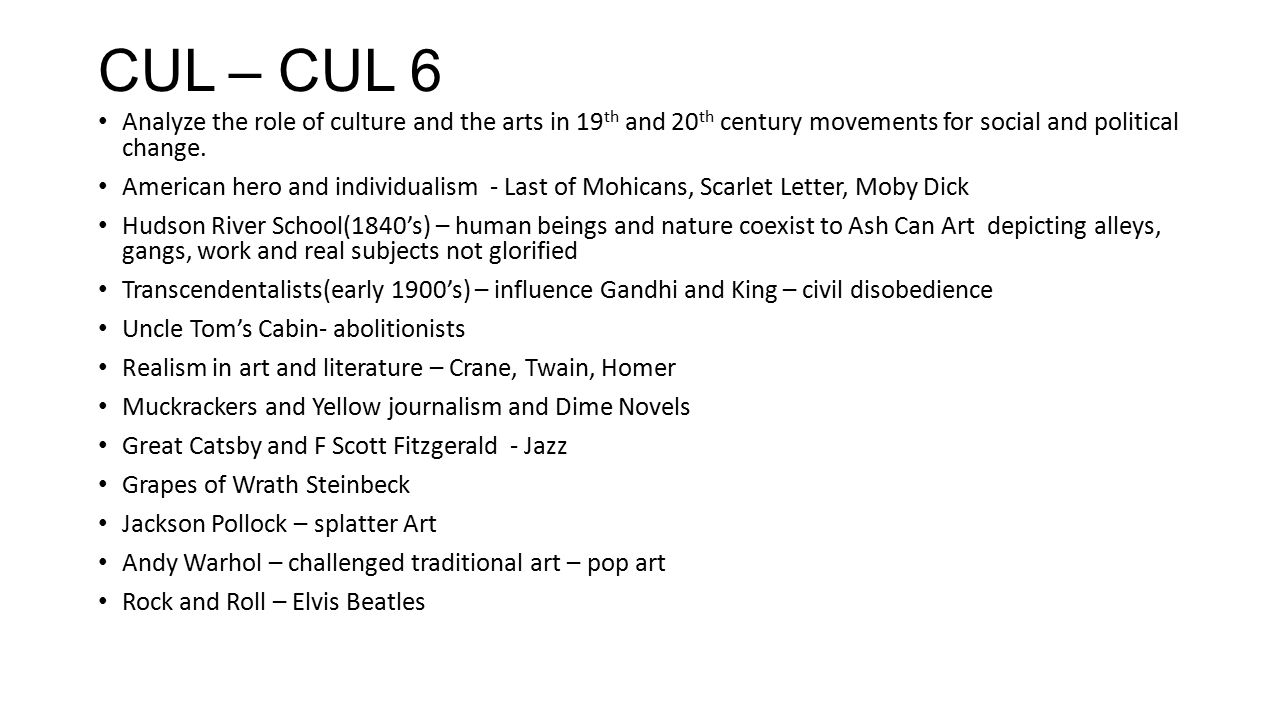 CUL – CUL 6 Analyze the role of culture and the arts in 19th and 20th century movements for social and political change.