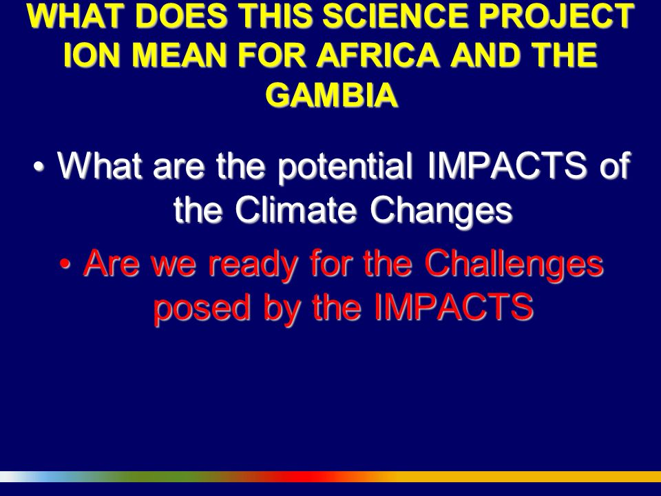 WHAT DOES THIS SCIENCE PROJECT ION MEAN FOR AFRICA AND THE GAMBIA