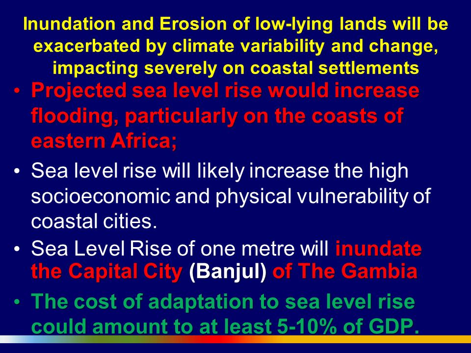 Inundation and Erosion of low-lying lands will be exacerbated by climate variability and change, impacting severely on coastal settlements
