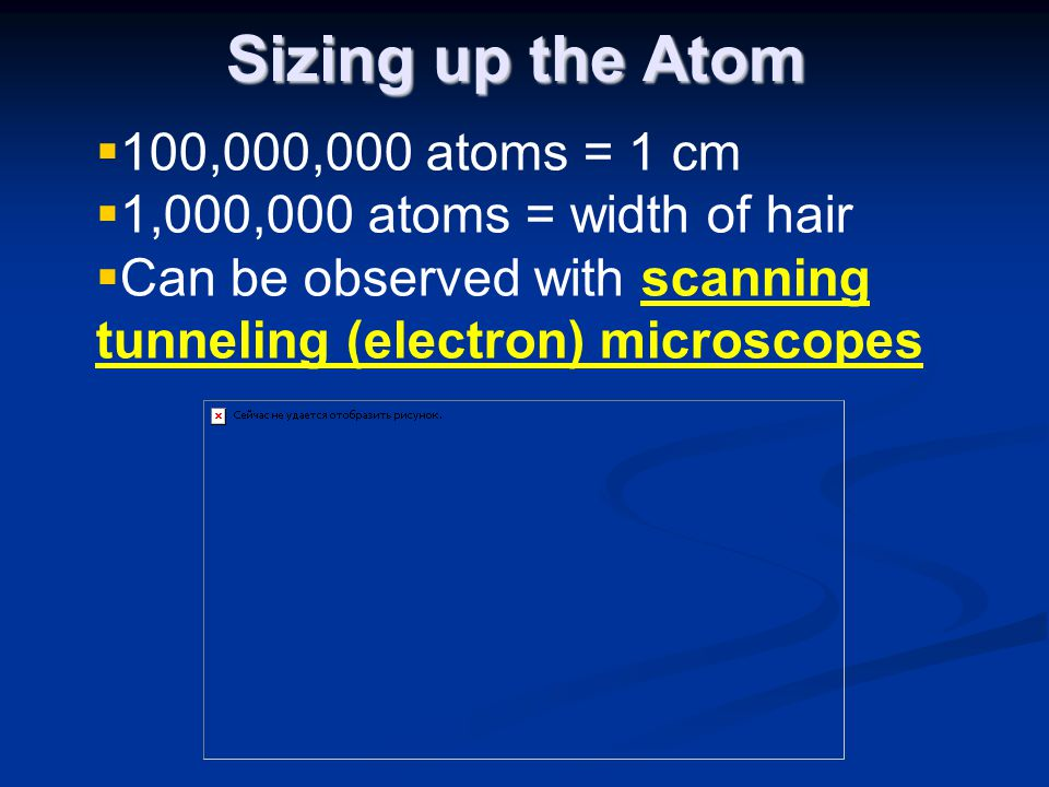Sizing up the Atom 100,000,000 atoms = 1 cm