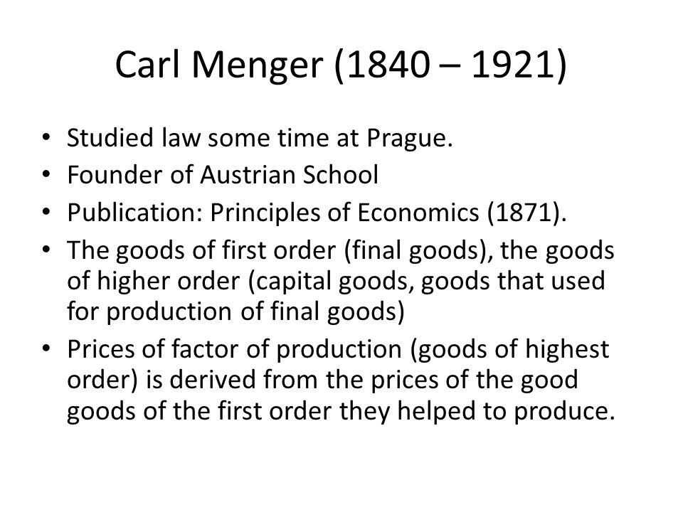 Carl Menger (1840 – 1921) Studied law some time at Prague.