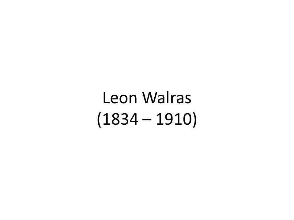 Leon Walras (1834 – 1910)