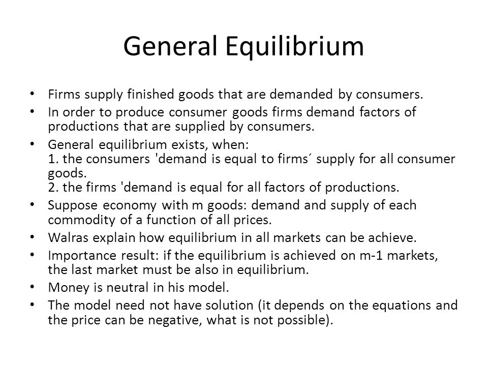 General Equilibrium Firms supply finished goods that are demanded by consumers.