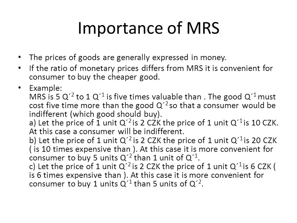 Importance of MRS The prices of goods are generally expressed in money.