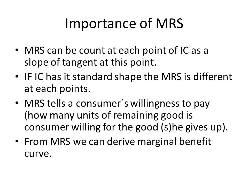 Importance of MRS MRS can be count at each point of IC as a slope of tangent at this point.