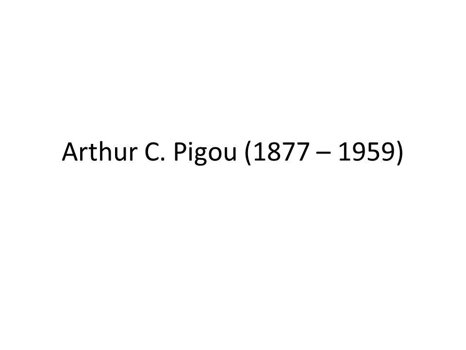 Arthur C. Pigou (1877 – 1959)