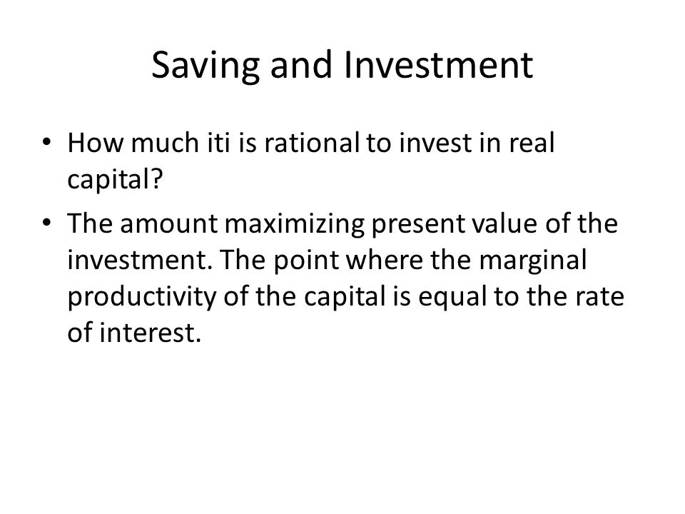 Saving and Investment How much iti is rational to invest in real capital