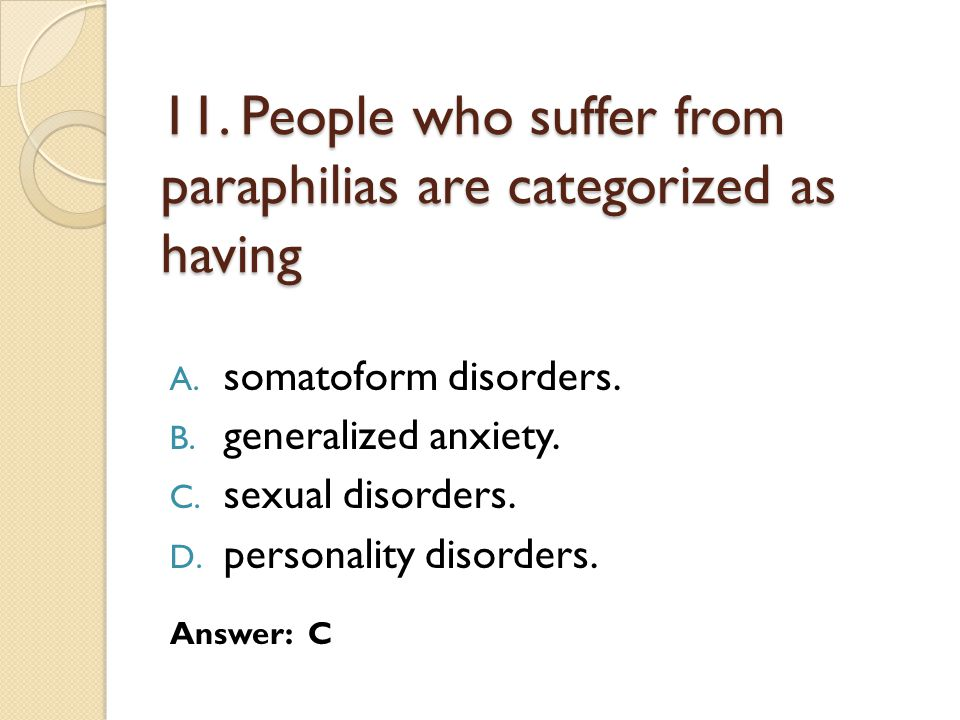 11. People who suffer from paraphilias are categorized as having