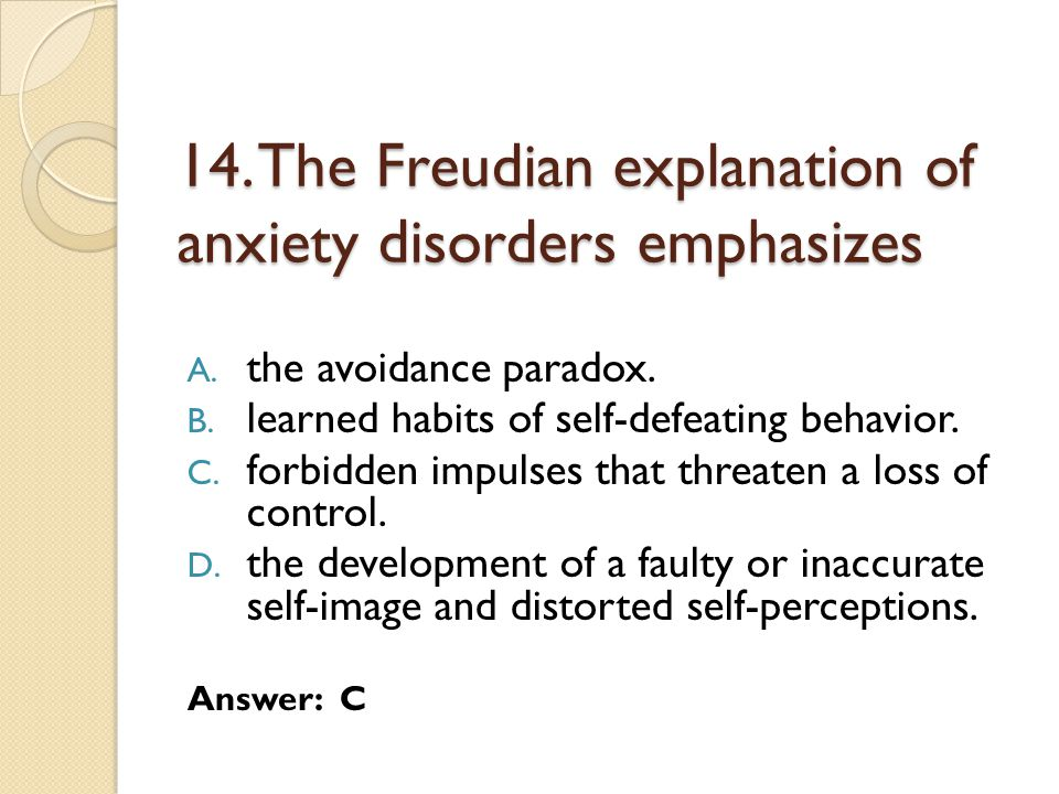 14. The Freudian explanation of anxiety disorders emphasizes