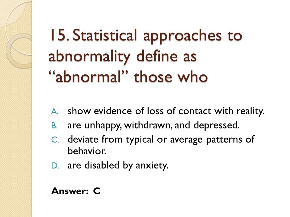 15. Statistical approaches to abnormality define as abnormal those who