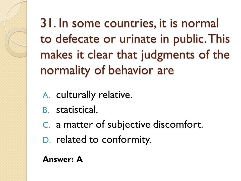 31. In some countries, it is normal to defecate or urinate in public