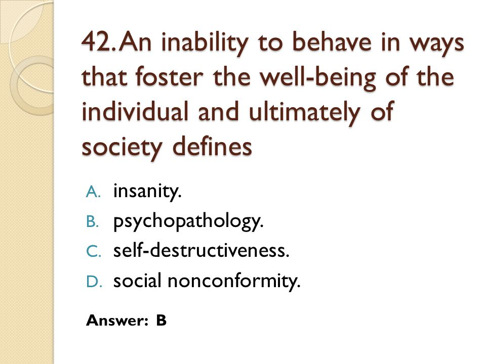 42. An inability to behave in ways that foster the well-being of the individual and ultimately of society defines