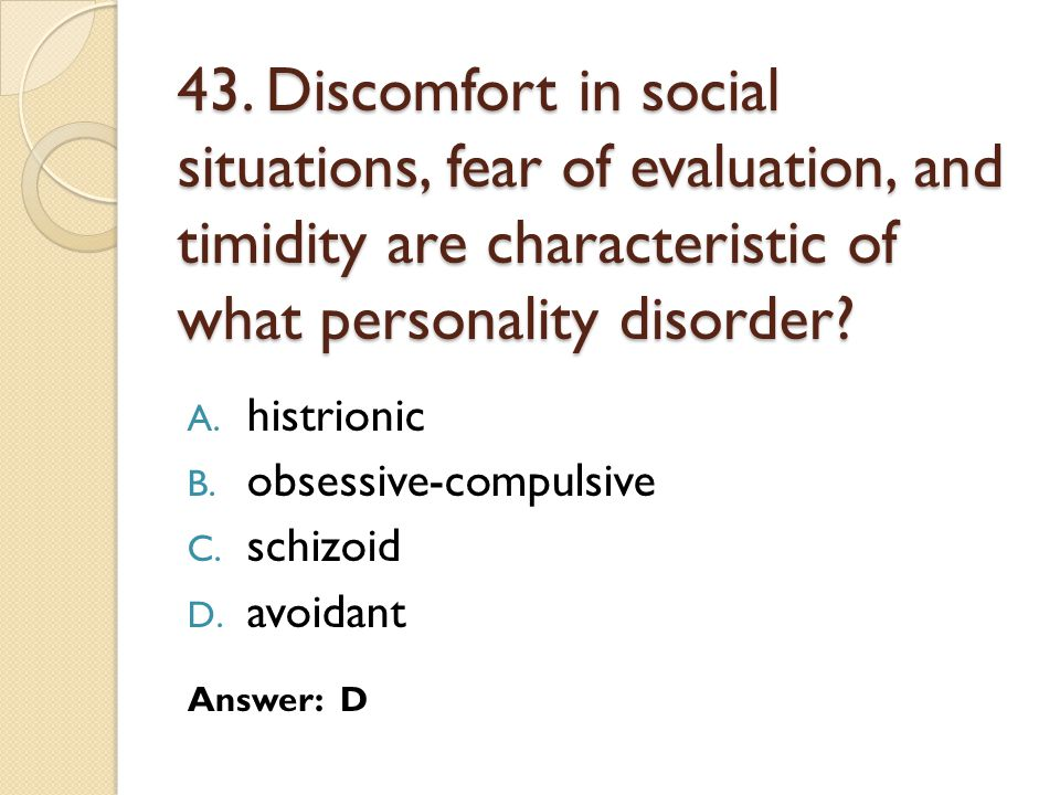 43. Discomfort in social situations, fear of evaluation, and timidity are characteristic of what personality disorder