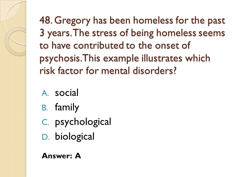 48. Gregory has been homeless for the past 3 years