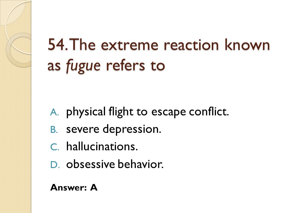 54. The extreme reaction known as fugue refers to