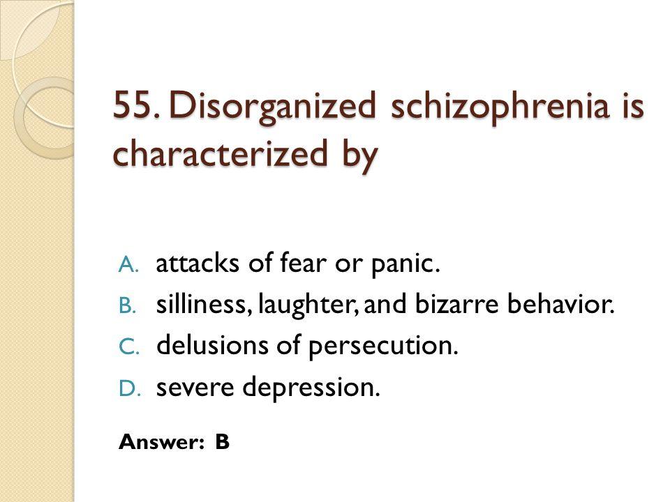 55. Disorganized schizophrenia is characterized by
