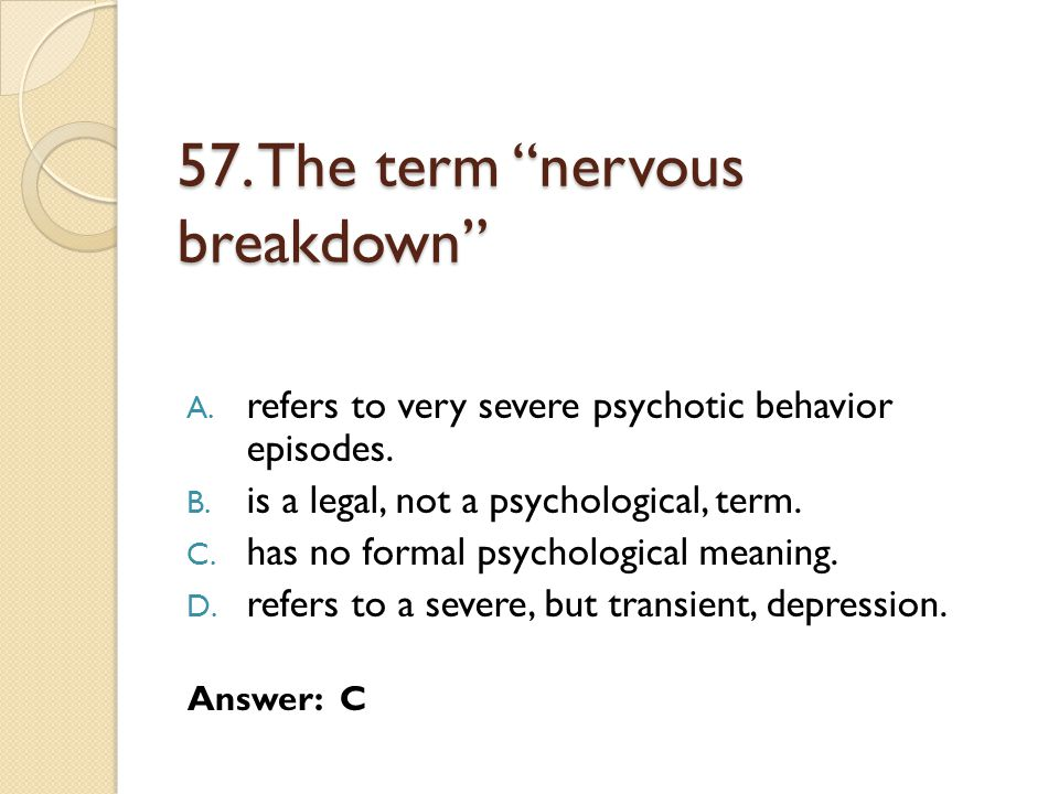 57. The term nervous breakdown